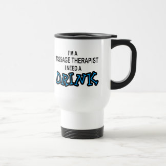 Need a Drink - Massage Therapist 15 Oz Stainless Steel Travel Mug
