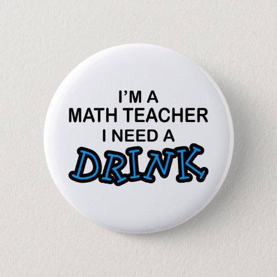 Need a Drink - Math Teacher Button