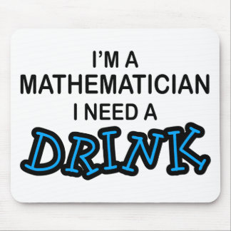 Need a Drink - Mathematician Mouse Pad
