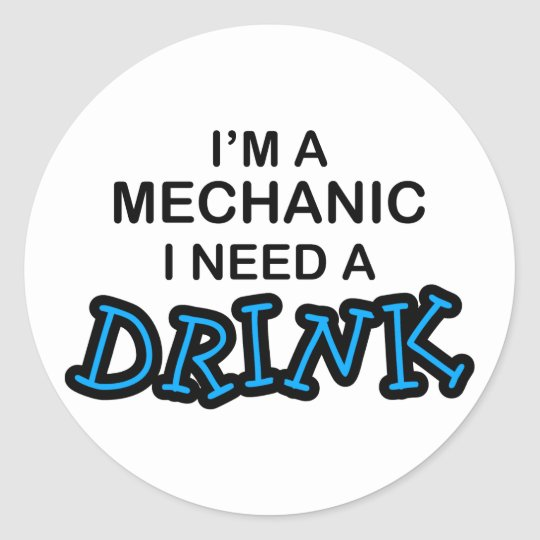 Need a Drink - Mechanic Classic Round Sticker