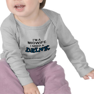 Need a Drink - Midwife T-shirts