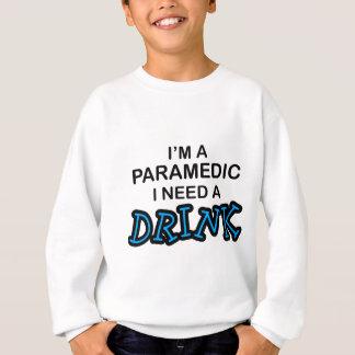Need a Drink - Paramedic Sweatshirt