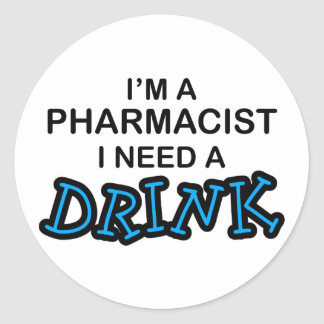 Need a Drink - Pharmacist Round Stickers