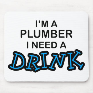 Need a Drink - Plumber Mouse Pad