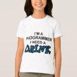 Need a Drink - Programmer T-Shirt