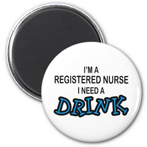 Need a Drink - Registered Nurse Refrigerator Magnet