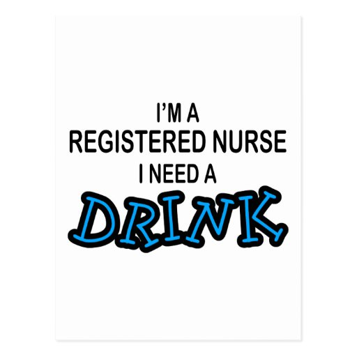 Need a Drink - Registered Nurse Postcard