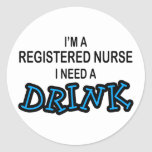 Need a Drink - Registered Nurse Classic Round Sticker
