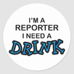 Need a Drink - Reporter Classic Round Sticker