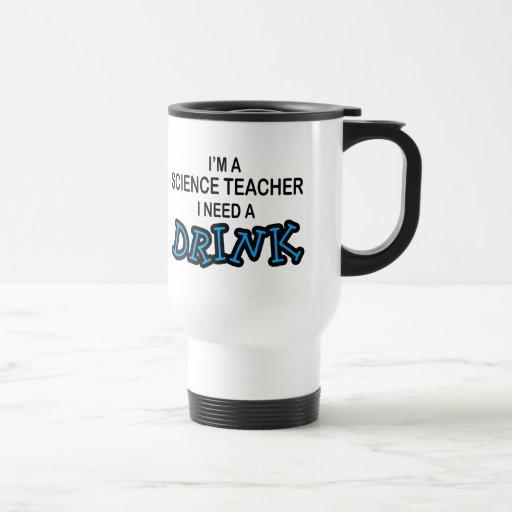 Need a Drink - Science Teacher Travel Mug