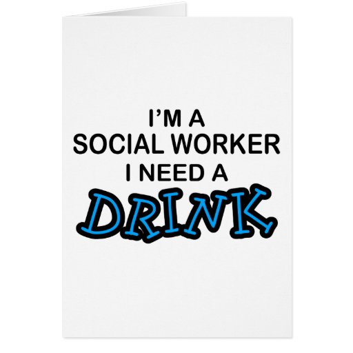 Need a Drink - Social Worker Card