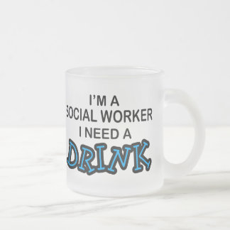 Need a Drink - Social Worker Frosted Glass Coffee Mug