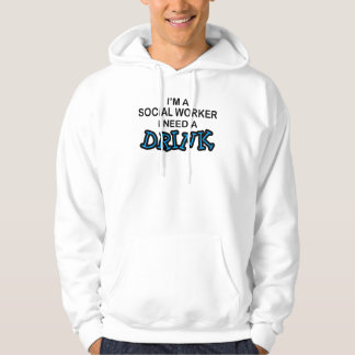 Need a Drink - Social Worker Hooded Pullovers