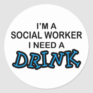 Need a Drink - Social Worker Classic Round Sticker