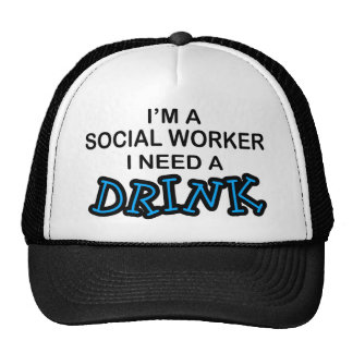 Need a Drink - Social Worker Trucker Hat