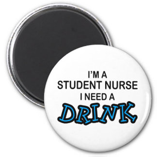Need a Drink - Student Nurse 2 Inch Round Magnet