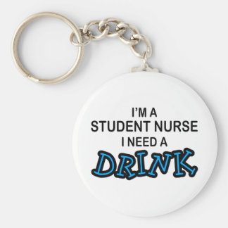 Need a Drink - Student Nurse Basic Round Button Keychain