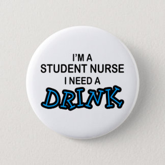 Need a Drink - Student Nurse Button