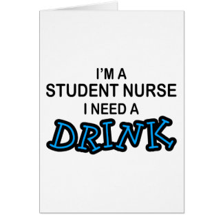 Need a Drink - Student Nurse Card