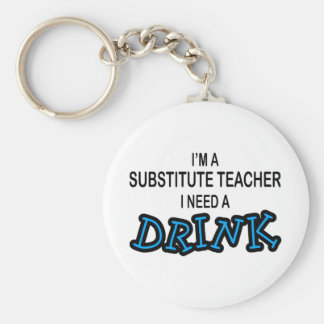 Need a Drink - Substitute Teacher Keychain