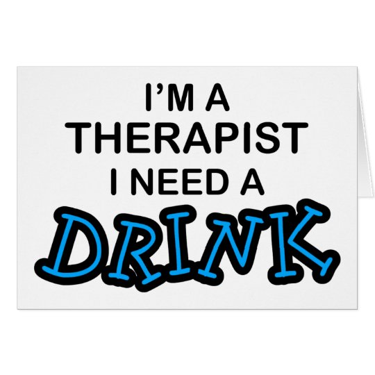 Need a Drink - Therapist Card