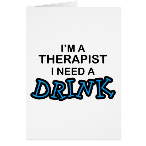 Need a Drink - Therapist Greeting Cards
