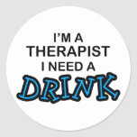 Need a Drink - Therapist Round Sticker