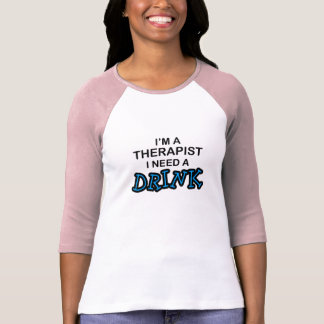 Need a Drink - Therapist T-Shirt