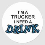 Need a Drink- Trucker Round Stickers