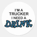 Need a Drink- Trucker Sticker