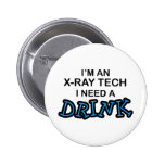 Need a Drink - X-Ray Tech Pinback Button