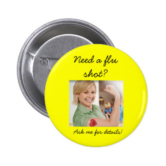 Need a flu shot Ask me for details Pinback Button