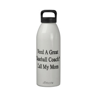 Need A Great Baseball Coach Call My Mom Reusable Water Bottle