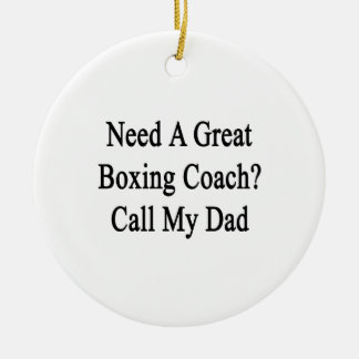 Need A Great Boxing Coach Call My Dad Christmas Ornament