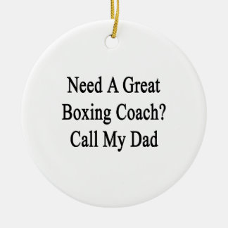 Need A Great Boxing Coach Call My Dad Christmas Ornaments