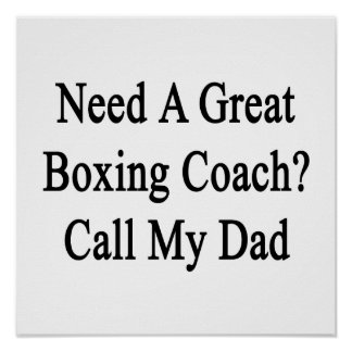 Need A Great Boxing Coach Call My Dad Print