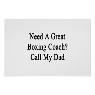Need A Great Boxing Coach Call My Dad Posters
