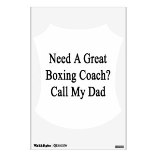 Need A Great Boxing Coach Call My Dad Room Sticker