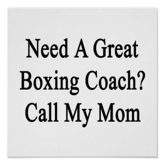 Need A Great Boxing Coach Call My Mom Posters