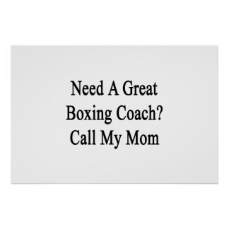 Need A Great Boxing Coach Call My Mom Poster