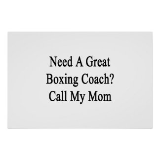 Need A Great Boxing Coach Call My Mom Print