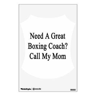 Need A Great Boxing Coach Call My Mom Wall Graphics