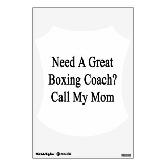 Need A Great Boxing Coach Call My Mom Room Decals