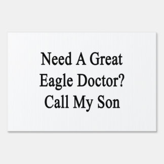 Need A Great Eagle Doctor Call My Son Signs
