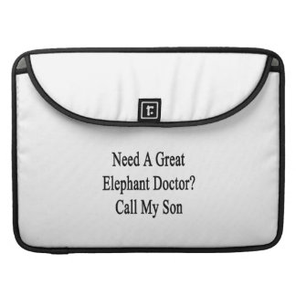 Need A Great Elephant Doctor Call My Son MacBook Pro Sleeve