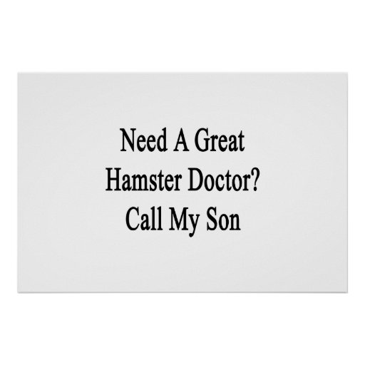 Need A Great Hamster Doctor Call My Son Poster