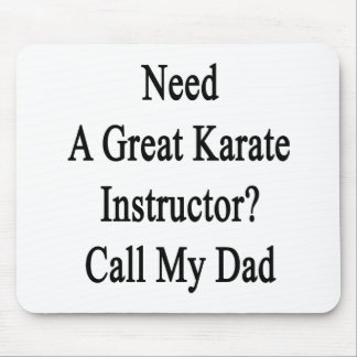 Need A Great Karate Instructor Call My Dad Mouse Pad