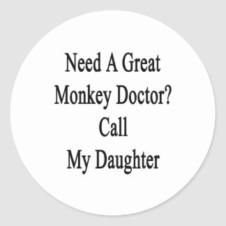 Need A Great Monkey Doctor Call My Daughter Classic Round Sticker