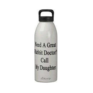 Need A Great Rabbit Doctor Call My Daughter Water Bottle