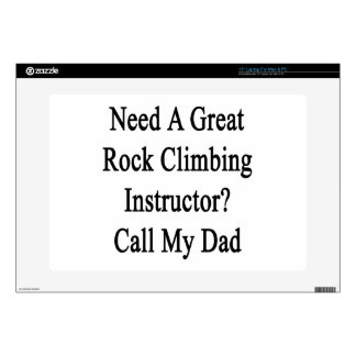 """Need A Great Rock Climbing Instructor Call My Dad. Skin For 15"""" Laptop"""